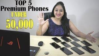 TOP 5 PREMIUM PHONES UNDER 50,000 OF MARCH 2018