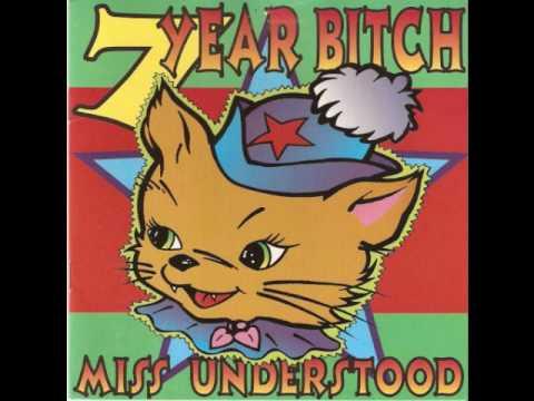 7 Year Bitch - Miss Understood