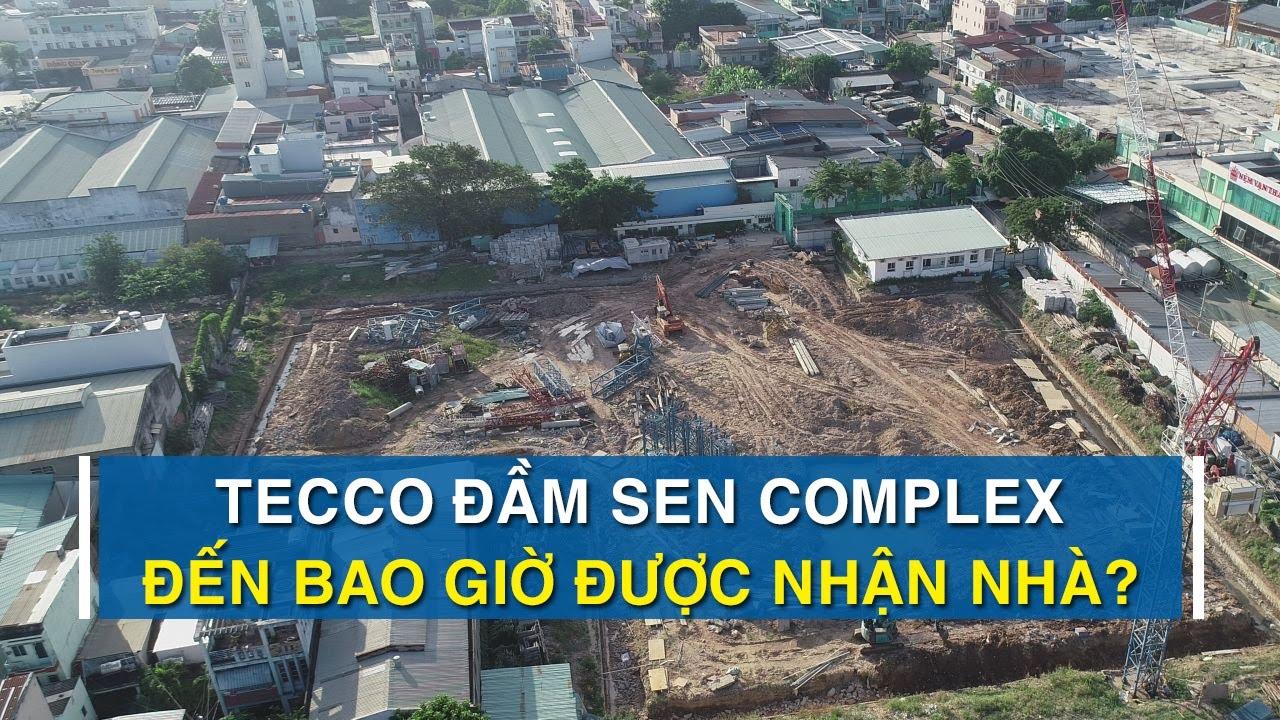Dự án Tecco Đầm Sen Complex – Đến bao giờ mới được nhận nhà| CAFELAND