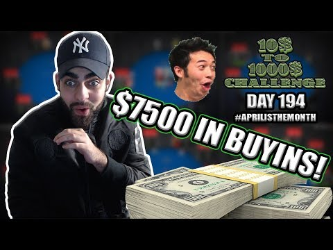 WE SPENT OVER $7,5K FOR BUYINS SO FAR! - 10$ TO 1000$ CHALLENGE! - DAY 194