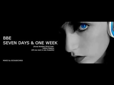 BBE - Seven Days & One Week/All you want is Sex (SCouSeCHRis Remix)