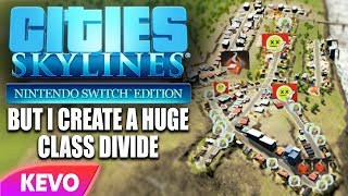 Cities: Skylines but I create a huge class divide