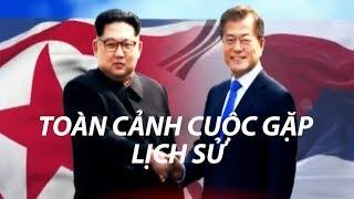 Toàn cảnh cuộc gặp gỡ lịch sử liên Triều - Tin Tức VTV24