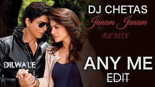Janam janam (dilwale) - dj chetas remix (any me edit)