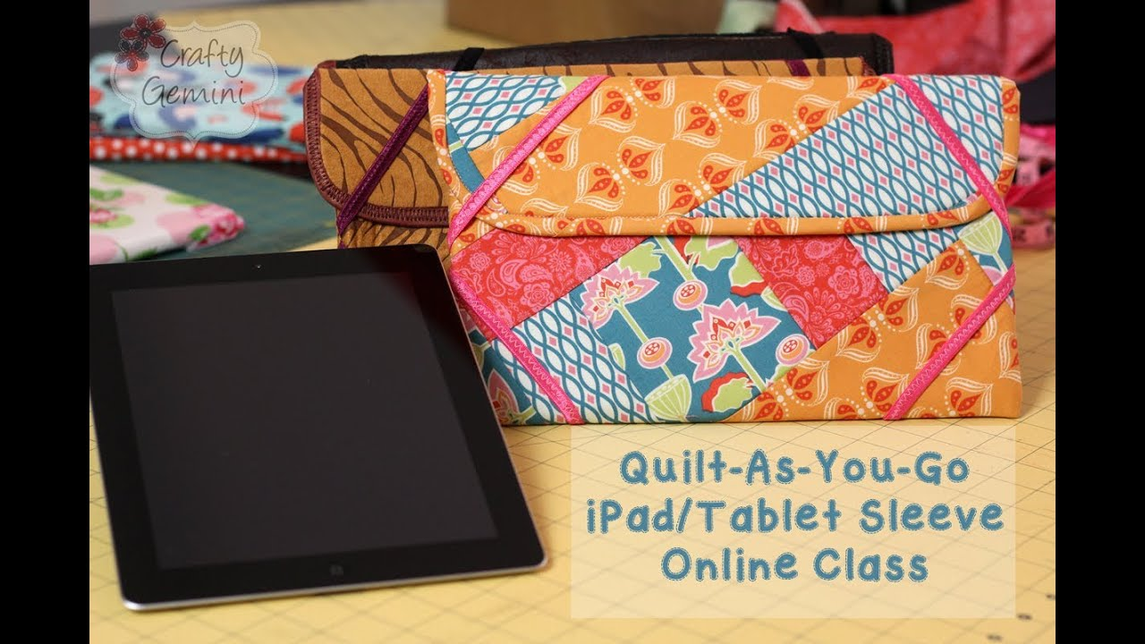 Quilt-As-You-Go Patchwork iPad/Tablet Sleeve- NEW Online Class ... : how to make a quilt sleeve - Adamdwight.com