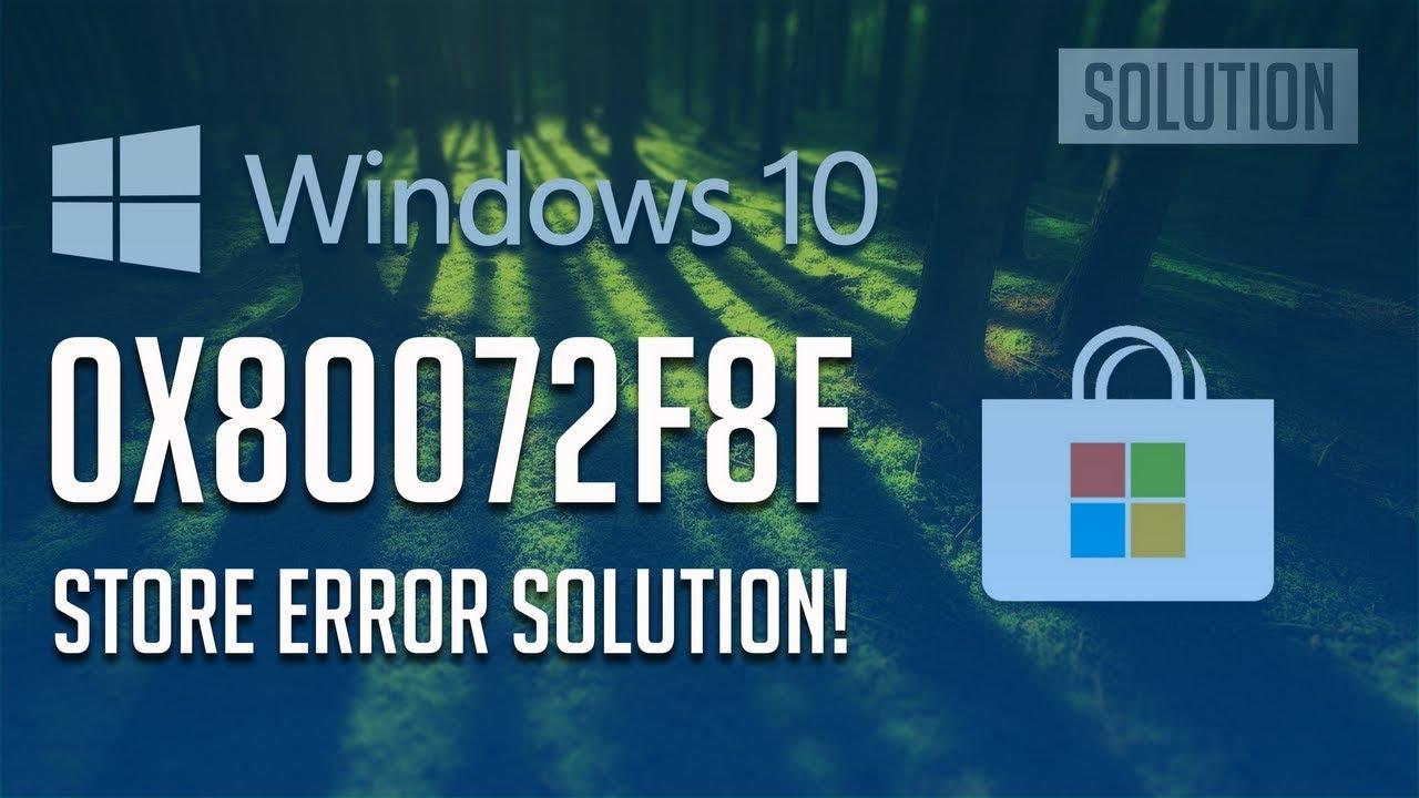 How To Fix Windows Store Error 0x80072f8f In Windows 10 8