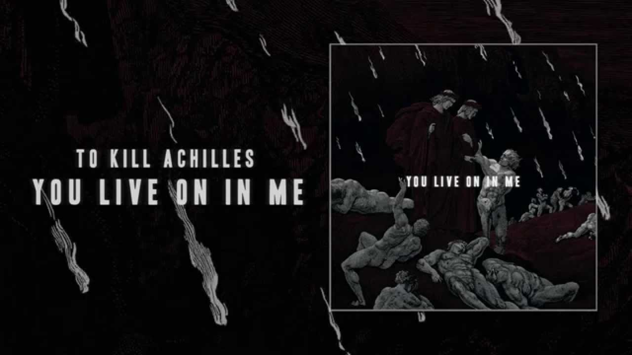 To Kill Achilles - You Live On In Me (FREE DOWNLOAD)