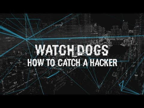 Watch Dogs - Top tips on how to catch a hacker
