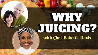 Juice Guru TV  Episode 001 Why Juicing? featuring Celebrity Chef Babette Davis