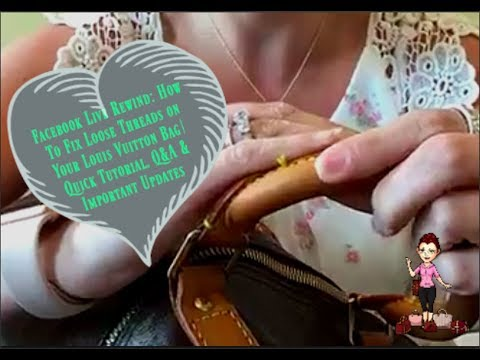 Facebook Live Rewind | How To Fix Loose Threads on Your Louis Vuitton Handbag | Quick Tips, Q&A, and