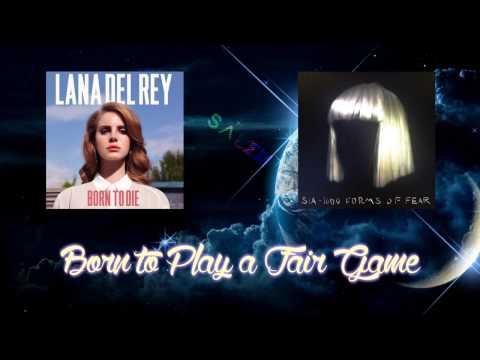 Lana Del Rey & Sia - Born to Play a Fair Game (Mashup)