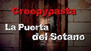 Loquendo Creepypasta La Puerta del Sotano