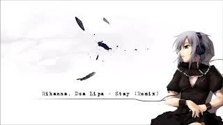 Rihanna, Dua Lipa - Stay (Nightcore)