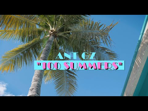 "Ant Gz - ""100 Summers"" 🌴☀️- OFFICIAL MUSIC VIDEO"