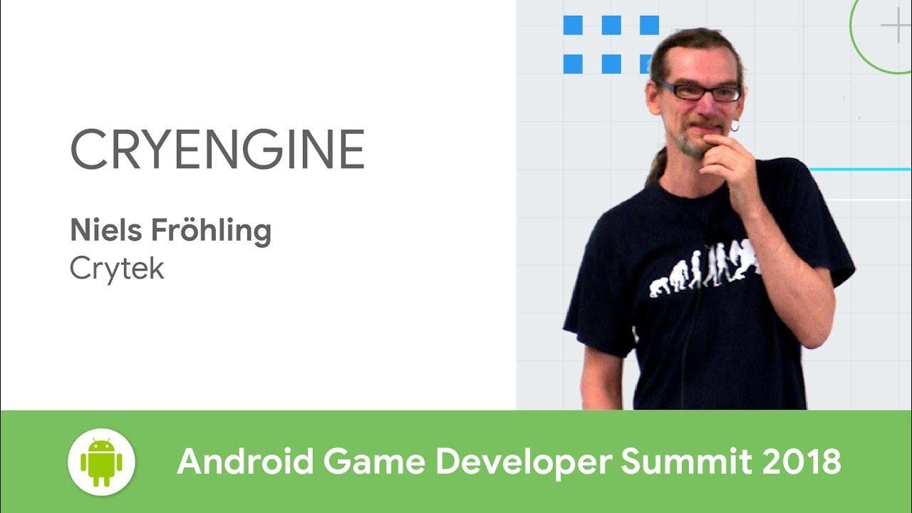 CRYENGINE (Android Game Developer Summit 2018)