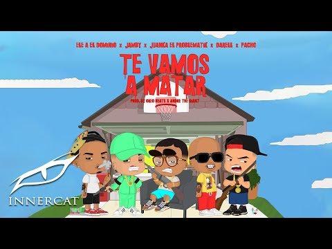 Ele A El Dominio X Jamby X Juanka X Darell X Pacho - Te Vamos a Matar (Remix)