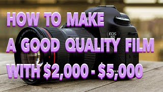 How To Make a High Quality Film With $2,000 - $5,000