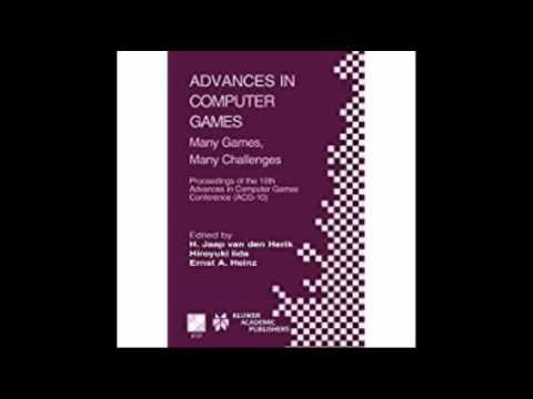 Advances in Computer Games Many Games, Many Challenges IFIP Advances in Information and Communicatio