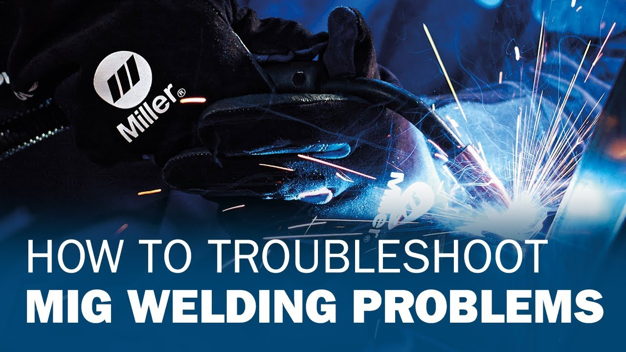 Miller Welding >> How to Troubleshoot MIG Welding Problems - YouTube
