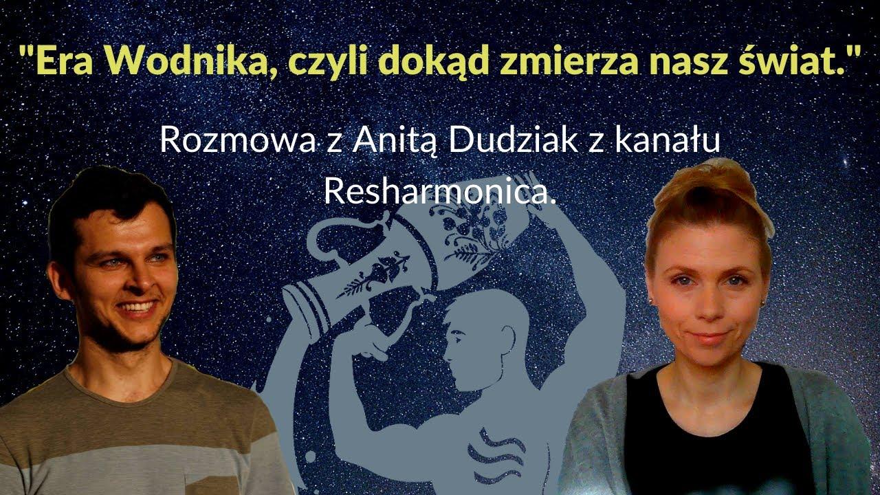 """Era Wodnika, czyli dokąd zmierza nasz świat. Rozmowa z Anitą Dudziak z kanału """"Resharmonica""""."""