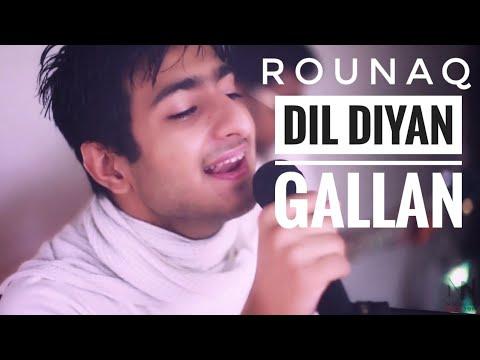Dil Diyan Gallan - Rounaq Malhotra