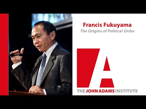 Francis Fukuyama on The Origins of Political Order - John Adams Institute
