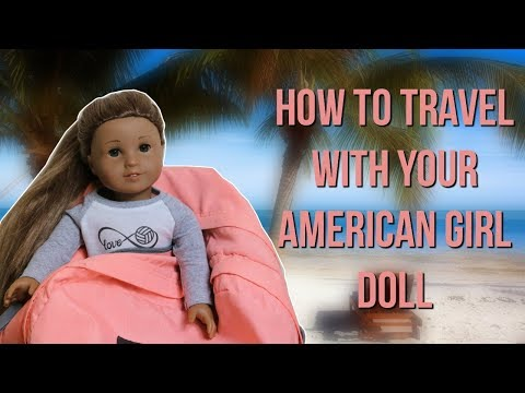 HOW TO TRAVEL WITH YOUR AG DOLL