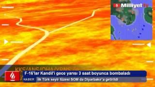 F-16 lar Kandil e gece yarısı 3 saat boyunca bomba yağdırdı