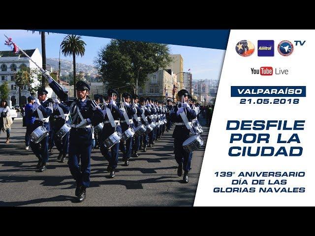 [NO VISTO EN TV] Desfile y Pasacalle por Valparaíso el 21 de mayo de 2018, 139° Años Glorias Navales