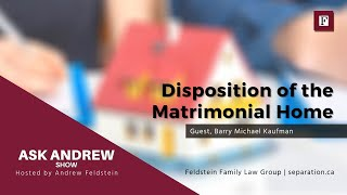 Disposition of the Matrimonial Home   #AskAndrew