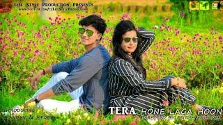 Tera Hone Laga Hoon || Life Style Production