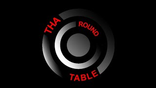 Tha Round Table. Real People. Real Topics. Real Talk.