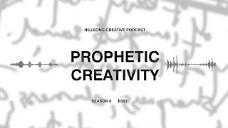 Hillsong Creative Podcast 063 - Prophetic Creativity ft Bobbie Houston, Joel Houston, & Laura Toggs