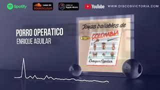 Enrique Aguilar - Porro Operático #EnriqueAguilar