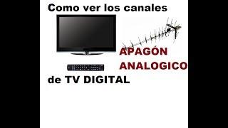 cómo ver los canales abiertos en tv digital(3, 6,6.1,canal 5,canal 10, 13, 28,32.)