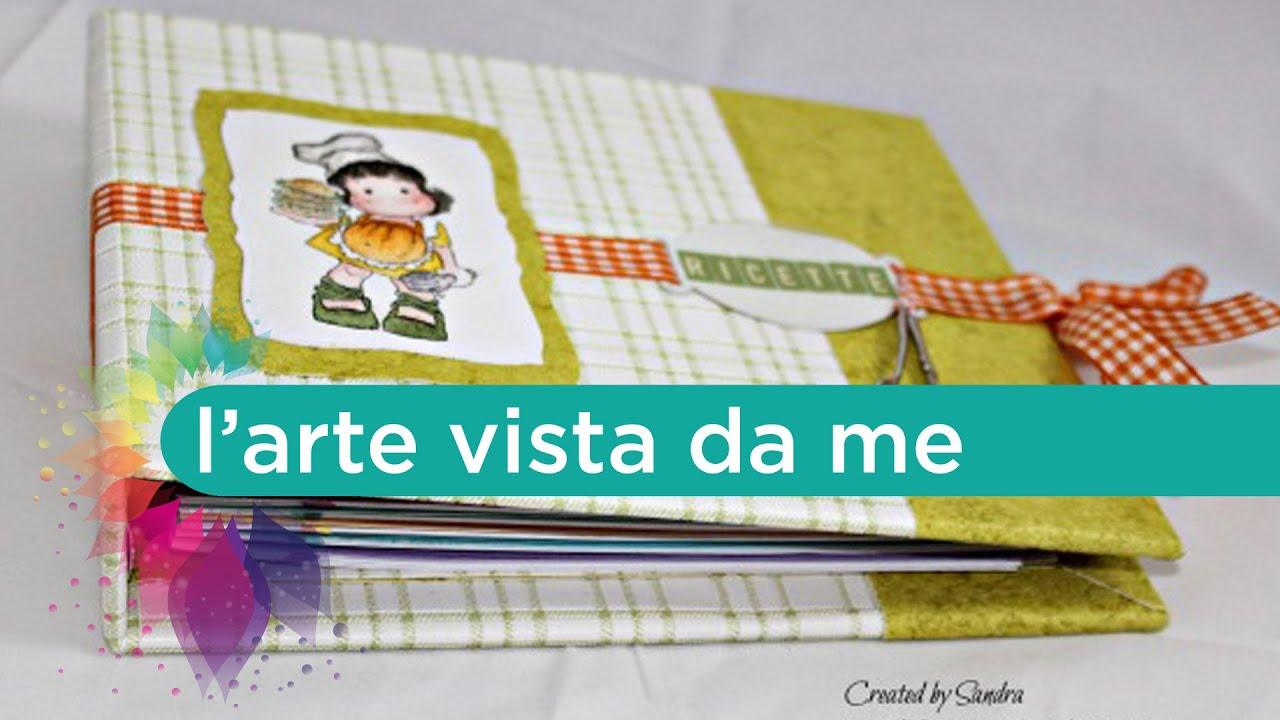 How to scrapbook a recipe book - Scrapbooking Tutorial Ricettario Recipe Book Ricettario Fai Da Te