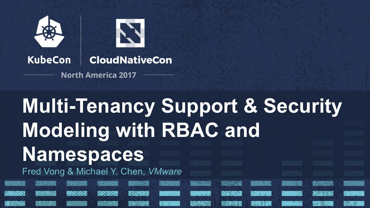 Multi-Tenancy Support & Security Modeling with RBAC and Namespaces - Fred  Vong & Michael Y  Chen