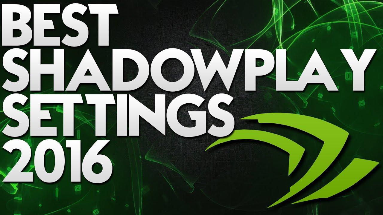 best shadowplay settings for youtube