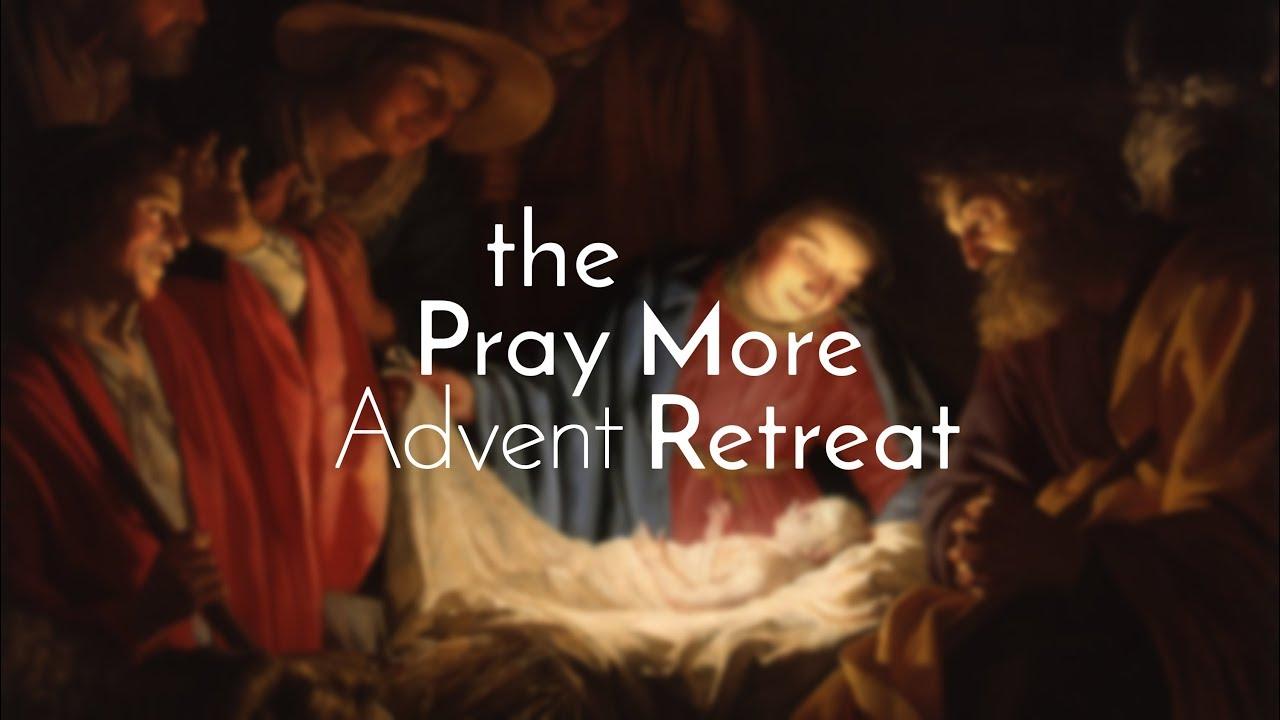 The Pray More Advent Retreat Preview - The Pray More Retreat