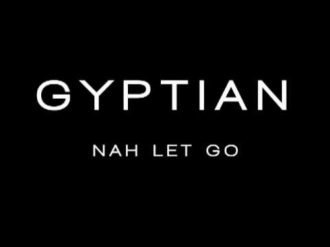 Gyptian - Nah Let Go (New)