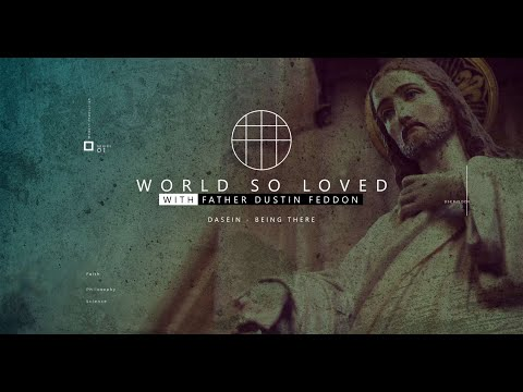 World So Loved // Dasein - Being There