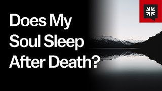 Does My Soul Sleep After Death? // Ask Pastor John