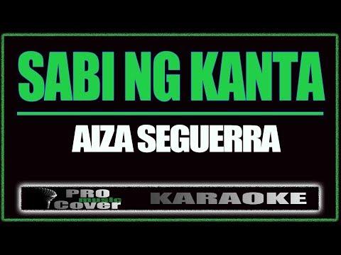 Sabi ng Kanta - AIZA SEGUERRA (KARAOKE)