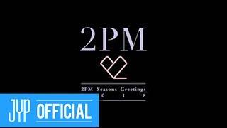 "2PM Season's Greetings 2018 ""2PM ♡"" DVD Digest VIDEO"