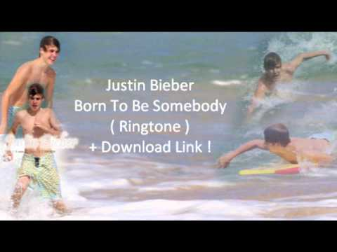 Justin Bieber - Born To Be Somebody ( Ringtone ) + Download Link