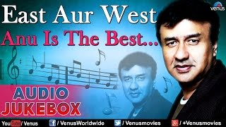 East Aur West Anu Is The Best || Bollywood Hits - Audio Jukebox