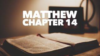 Matthew Chapter 14 - Reading through the Bible