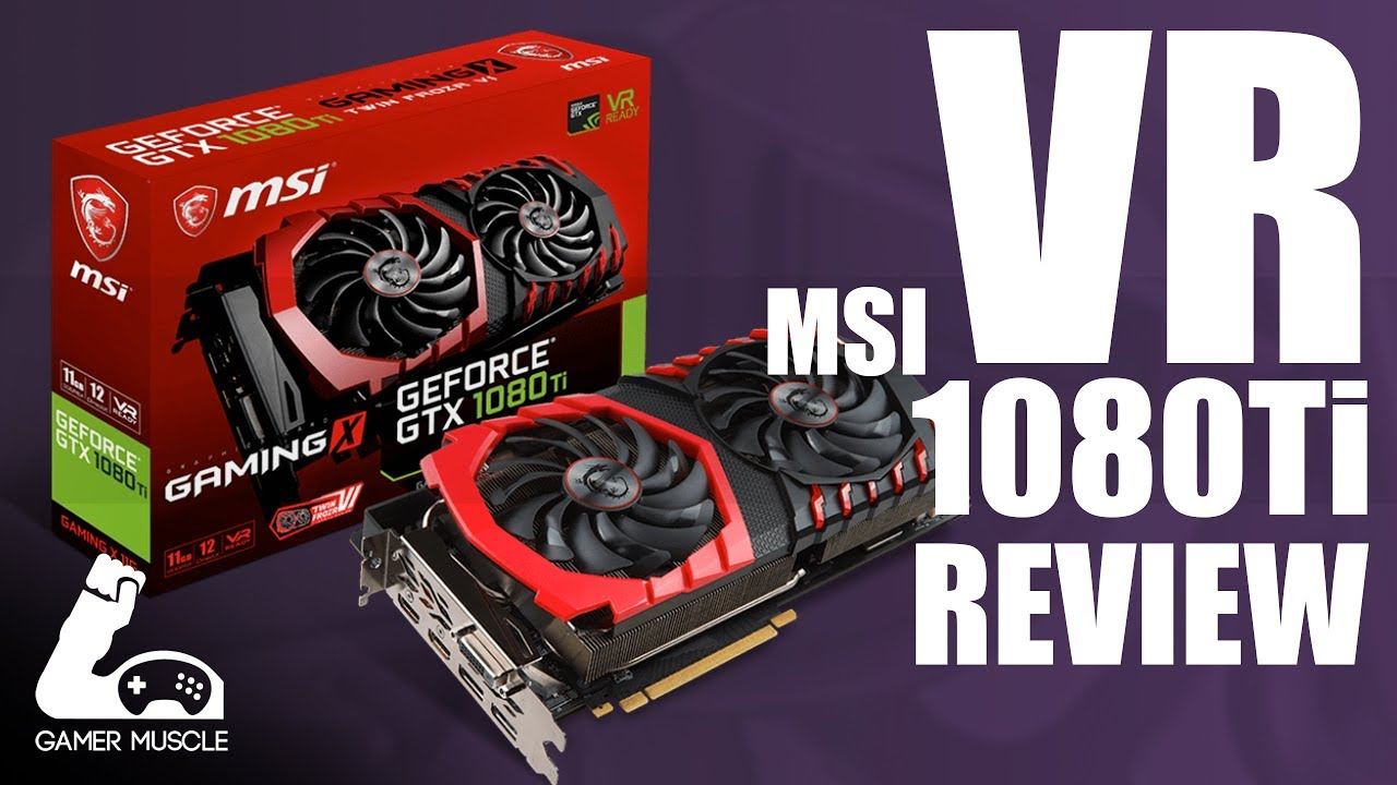 THE BEST GRAPHICS CARD FOR VR ? - MSI GeForce GTX 1080 Ti 11GB GAMING X -  REVIEW