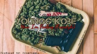 Youngg Kobe - How I'm Feeling (Freestyle) [Prod.By DrumDummie]