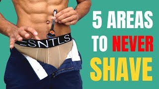 5 Body Parts Men SHOULD NEVER Shave